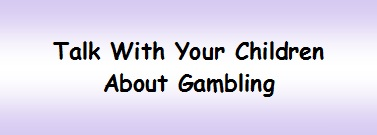 Talk With Your Children About Gambling